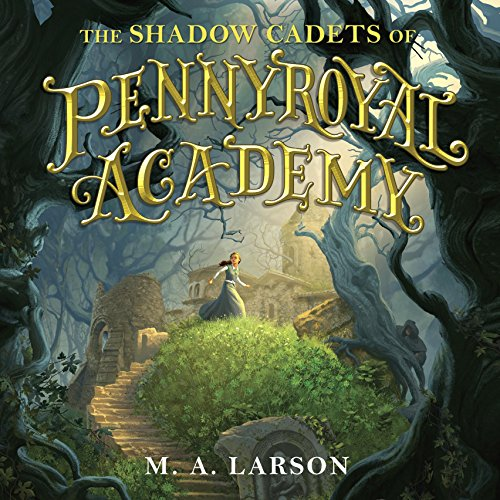 The Shadow Cadets of Pennyroyal Academy                   By:                                                                                                                                 M. A. Larson                               Narrated by:                                                                                                                                 Susan Duerden                      Length: 9 hrs and 18 mins     27 ratings     Overall 4.4