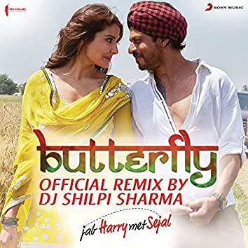 """Butterfly (Official Remix by DJ Shilpi Sharma) [From """"Jab Harry Met Sejal""""]"""