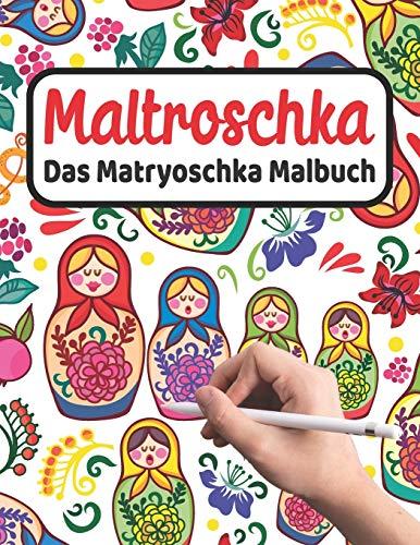 MALTROSCHKA - Das Matryoschka Malbuch: Liebevoll gestaltetes Malbuch für Matryoschka Liebhaber und Russland Fans | Süße Babuschka Puppen und russische ... für Kinder, Erwachsene und die ganze Familie