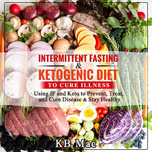 Intermittent Fasting and Ketogenic Diet to Cure Illness audiobook cover art