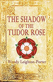 The Shadow of the Tudor Rose (Shadows from the Past Book 13) by [Wendy Leighton-Porter]
