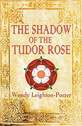 Book: The Shadow of the Tudor Rose (Shadows from the Past Book 13) by Wendy Leighton-Porter