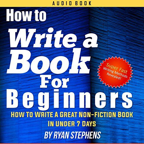 How to Write a Book for Beginners Audiobook By Ryan Stephens cover art