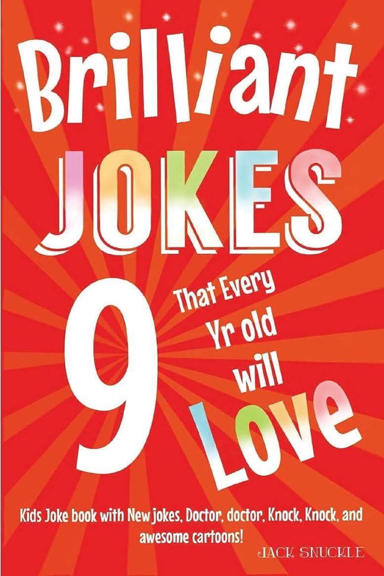 成果関係ない繁栄Brilliant Jokes that every 9 year old will Love!: Kids joke book with, New jokes, Doctor, Doctor, Knock, Knock, and Awesome Cartoons! (Kids Joke Books)