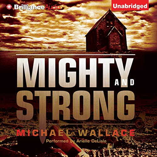 Mighty and Strong Audiobook By Michael Wallace cover art