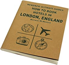 McKenzie Ultimate Guides: How To Find and Book Hotels In London, England (Passrider Series 1)