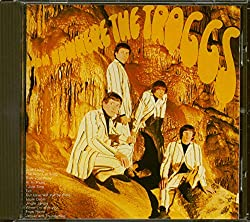 From nowhere the Troggs