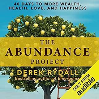 The Abundance Project     40 Days to More Wealth, Health, Love, and Happiness              By:                                                                                                                                 Derek Rydall                               Narrated by:                                                                                                                                 Derek Rydall                      Length: 8 hrs and 29 mins     29 ratings     Overall 5.0