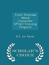 Joint Terminal Attack Controller (JTAC) Training Program - Scholar's Choice Edition