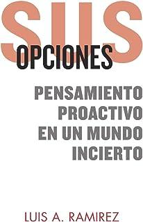 Sus Opciones: Pensamiento Proactivo en un Mundo Incierto: Una Guía Completa Para Ayudarlo a Prepararse y Sobrevivir a un I...