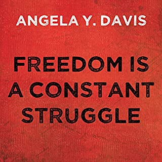 Freedom Is a Constant Struggle     Ferguson, Palestine, and the Foundations of a Movement              By:                                                                                                                                 Angela Y. Davis                               Narrated by:                                                                                                                                 Angela Davis,                                                                                        Coleen Marlo                      Length: 5 hrs and 47 mins     560 ratings     Overall 4.7