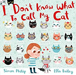 I Don't Know What to Call My Cat (171 JEUNESSE) by [Simon Philip, Ella Bailey]
