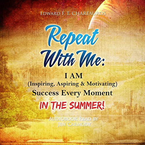 Repeat with Me: I Am (Inspiring, Aspiring, & Motivating) Success Every Moment: In the Summer! audiobook cover art