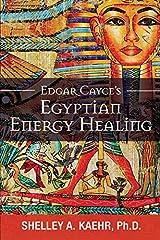 Edgar Cayce's Egyptian Energy Healing Kindle Edition