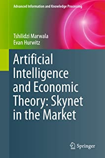 Artificial Intelligence and Economic Theory: Skynet in the Market (Advanced Information and Knowledge Processing)