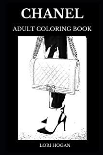 Chanel Adult Coloring Book: Legendary Fashion and Jewelry, Famous Fashion Queen Coco Chanel and Luxury Brand Inspired Adult Coloring Book (Chanel Adult Books)
