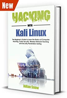 Hacking with Kali Linux: The Complete Guide to Learning the Basics of Computer Hacking, Cyber Security, Wireless Network Hacking and Security/Penetration Testing