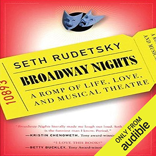 Broadway Nights     A Romp of Life, Love, and Musical Theatre              By:                                                                                                                                 Seth Rudetsky                               Narrated by:                                                                                                                                 Seth Rudetsky,                                                                                        Kristin Chenoweth,                                                                                        Andrea Martin,                   and others                 Length: 10 hrs and 25 mins     509 ratings     Overall 4.0
