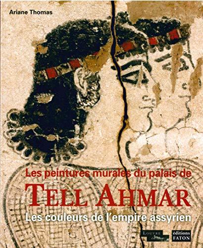 Les Peintures murales du Palais de Tell Ahmar: Les couleurs de l'Empire assyrien