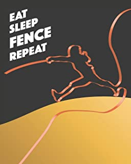 Eat Sleep Fence Repeat: - Lined Notebook, Diary, Track, Log Book & Journal - Gift for Fencers & Fencing Sport Fans (8