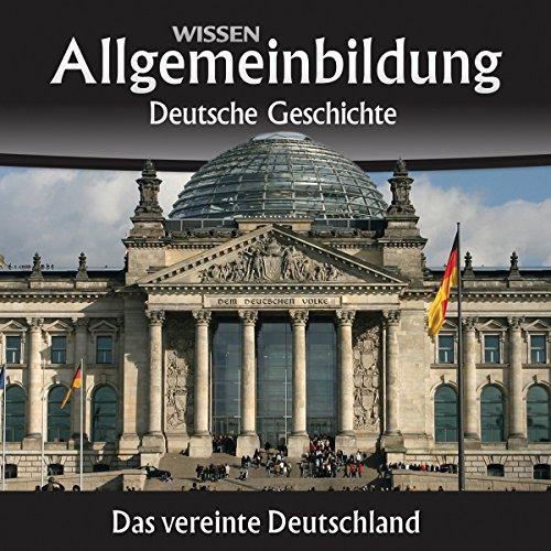 Das vereinte Deutschland (Allgemeinbildung: Deutsche Geschichte) audiobook cover art