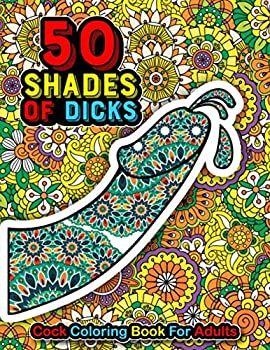 50 SHADES OF DICKS  Bachelorette Party Gift Penis Coloring Book For Adults Naughty Gift Funny Cock Coloring Book For Stress Relief Includes Floral Mandala and Paisley Dick Designs