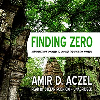 Finding Zero     A Mathemetician's Odyssey to Uncover the Origins of Numbers              By:                                                                                                                                 Amir D. Aczel                               Narrated by:                                                                                                                                 Stefan Rudnicki                      Length: 5 hrs and 56 mins     36 ratings     Overall 4.1