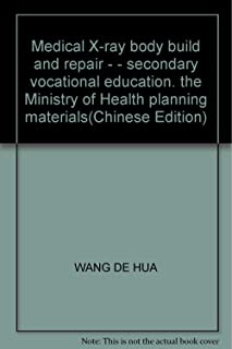 Medical X-ray body build and repair - - secondary vocational education. the Ministry of Health planning materials(Chinese Edition)