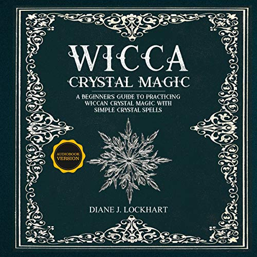 Wicca Crystal Magic: A Beginner's Guide to Practicing Wiccan Crystal Magic, with Simple Crystal Spells cover art