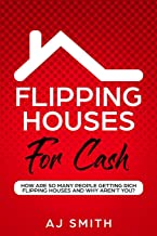 Flipping Houses For Cash: How are so many people getting rich flipping houses and why aren't you