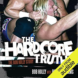 The Hardcore Truth     The Bob Holly Story              By:                                                                                                                                 Bob Howard,                                                                                        Ross Williams                               Narrated by:                                                                                                                                 Brian Holsopple                      Length: 10 hrs and 33 mins     192 ratings     Overall 4.8