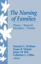 The Nursing of Families: Theory/Research/Education/Practice