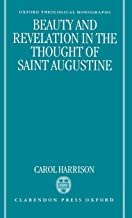 Beauty and Revelation in the Thought of Saint Augustine (Oxford Theology and Religion Monographs)