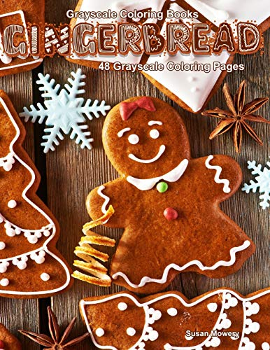 Grayscale Coloring Books Gingerbread: Life Escapes Adult Coloring Books 48 grayscale coloring pages of gingerbread houses, gingerbread men and other festive creations