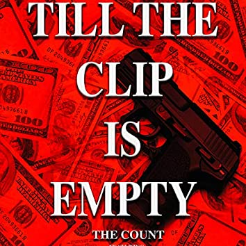 Till The Clip Is Empty (feat. Westside Trigger)