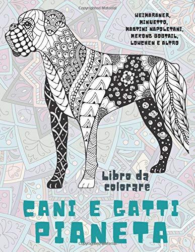 Cani e gatti Pianeta - Libro da colorare - Weimaraner, Minuetto, Mastini Napoletani, Mekong Bobtail, Lowchen e altro