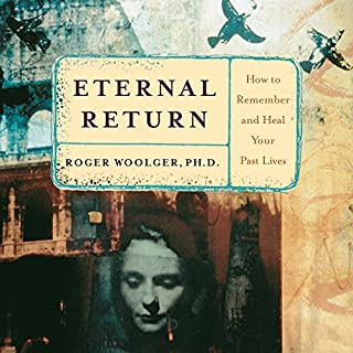 Eternal Return     How to Remember and Heal Your Past Lives              By:                                                                                                                                 Roger J. Woolger                               Narrated by:                                                                                                                                 Roger J. Woolger                      Length: 9 hrs and 44 mins     6 ratings     Overall 4.7