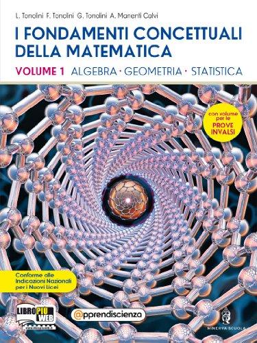 I fondamenti concettuali della matematica. Con fascicolo-Prove INVALSI. Per i Licei scientifici. Con espansione online (Vol. 1)