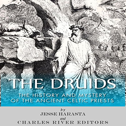 The Druids: The History and Mystery of the Ancient Celtic Priests audiobook cover art