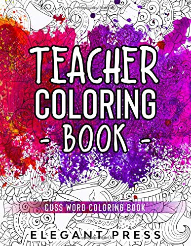 Teacher Coloring Book: Cuss Word Coloring Book | Snarky Pattern Coloring Book For Teacher For Stress Relief And Relaxation