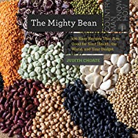 The Mighty Bean: 100 Easy Recipes That Are Good for Your Health, the World, and Your Budget
