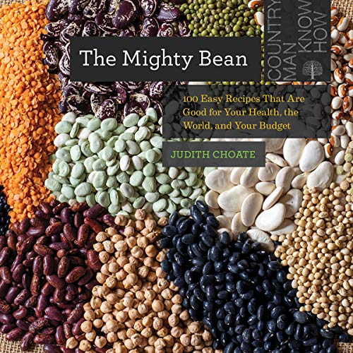 The Mighty Bean: 100 Easy Recipes That Are Good for Your Health, the World, and Your Budget (Countryman Know How)