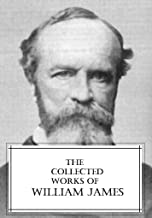 The Collected Works of William James (8 collections of William James containing dozens of lectures all with active table of contents).
