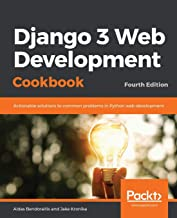 Django 3 Web Development Cookbook: Actionable solutions to common problems in Python web development, 4th Edition: Fourth ...