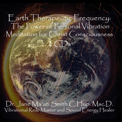 Earth Therapeutic Frequency The Power of Personal Vibration Meditation for Christ Consciousness 2 CD