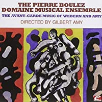 The Avant-Garde Music Of Webern And Amy (Digitally Remastered) by The Pierre Boulez Domaine Musical Ensemble (2012-08-08)