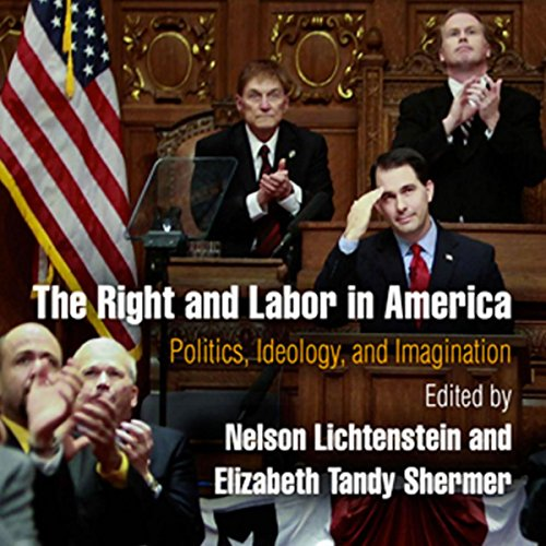 The Right and Labor in America: Politics, Ideology, and Imagination audiobook cover art