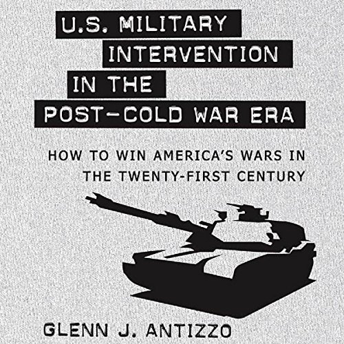 U.S. Military Intervention in the Post-Cold War Era Audiobook By Glenn J. Antizzo cover art