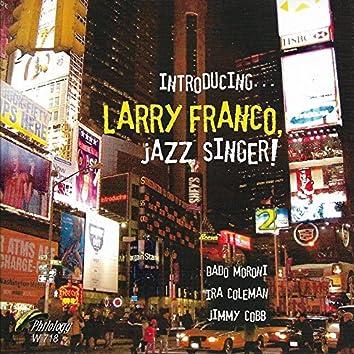 Introducing... Larry Franco, Jazz Singer!