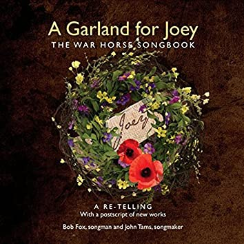 A Garland for Joey: The War Horse Songbook (A Re-Telling with a Postscript of New Works)